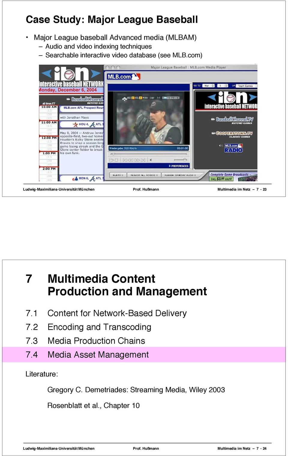 Hußmann Multimedia im Netz 7-23 7 Multimedia Content Production and Management 7.1 Content for Network-Based Delivery 7.