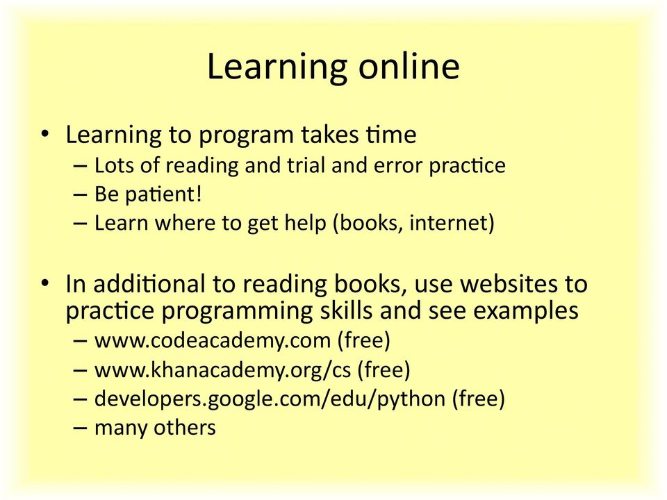 Learn where to get help (books, internet) In addioonal to reading books, use websites