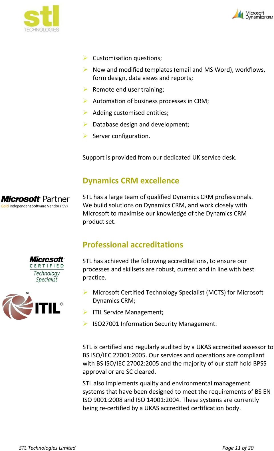 Dynamics CRM excellence STL has a large team of qualified Dynamics CRM professionals.
