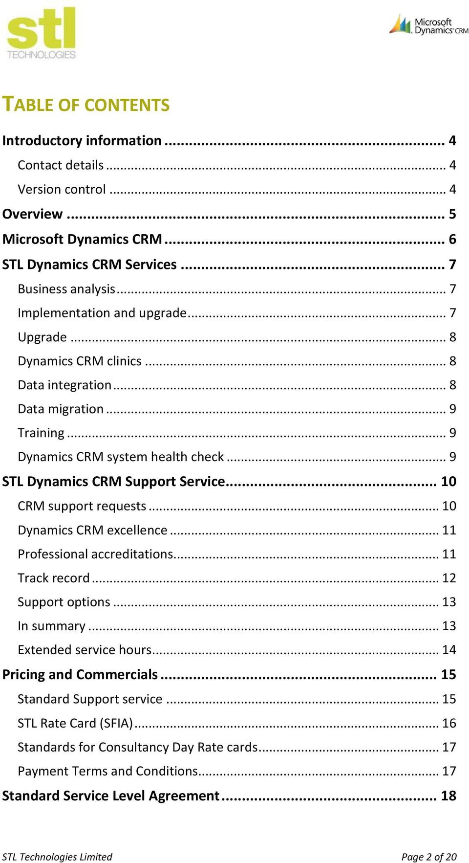 .. 9 STL Dynamics CRM Support Service... 10 CRM support requests... 10 Dynamics CRM excellence... 11 Professional accreditations... 11 Track record... 12 Support options... 13 In summary.