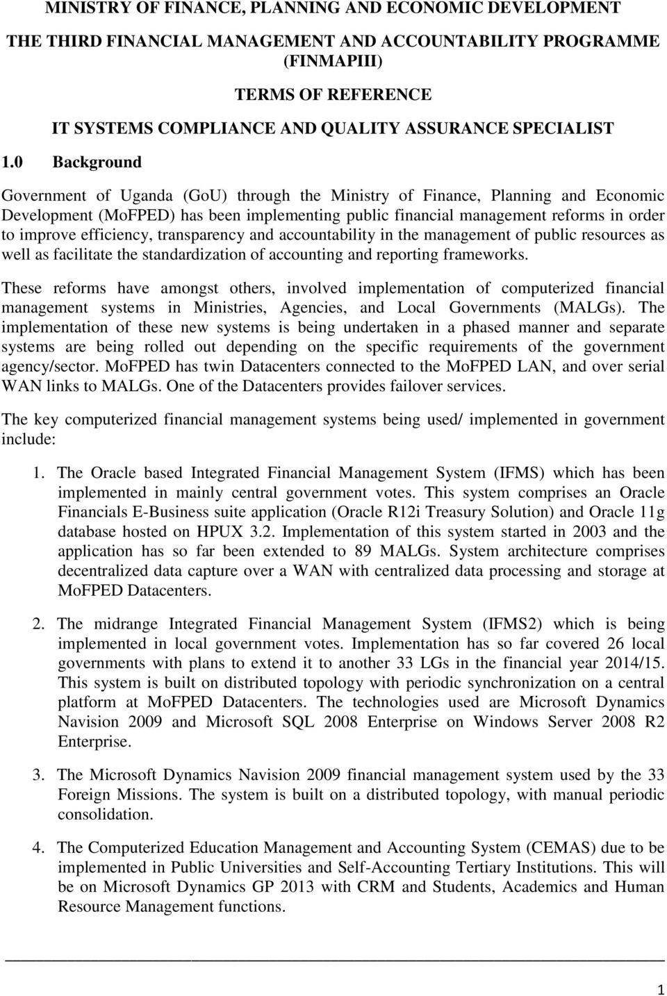 0 Background Government of Uganda (GoU) through the Ministry of Finance, Planning and Economic Development (MoFPED) has been implementing public financial management reforms in order to improve