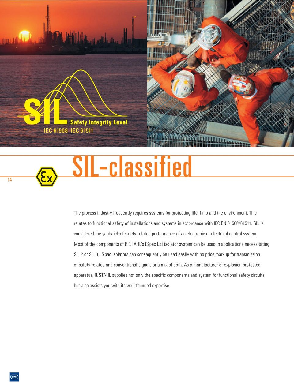 SIL is considered the yardstick of safety-related performance of an electronic or electrical control system. Most of the components of R.