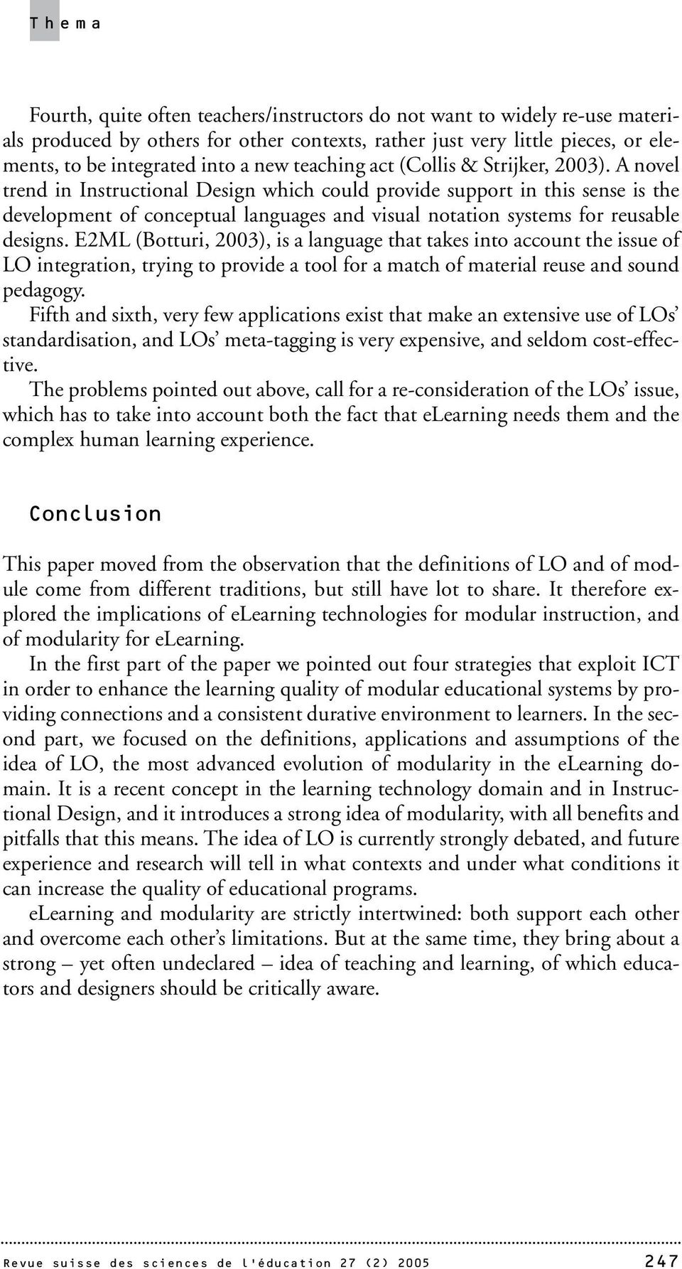 A novel trend in Instructional Design which could provide support in this sense is the development of conceptual languages and visual notation systems for reusable designs.