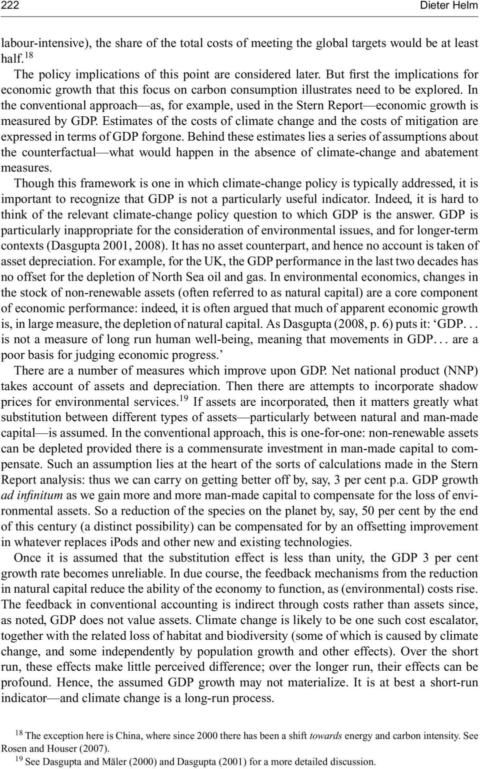 In the conventional approach as, for example, used in the Stern Report economic growth is measured by GDP.