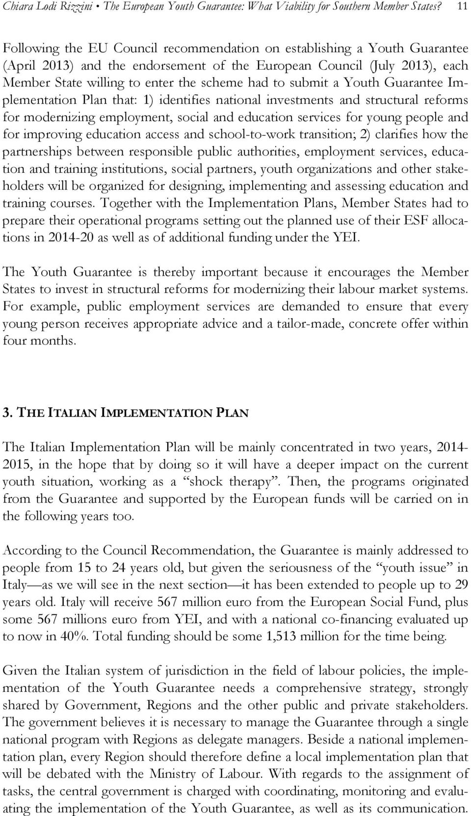 submit a Youth Guarantee Implementation Plan that: 1) identifies national investments and structural reforms for modernizing employment, social and education services for young people and for