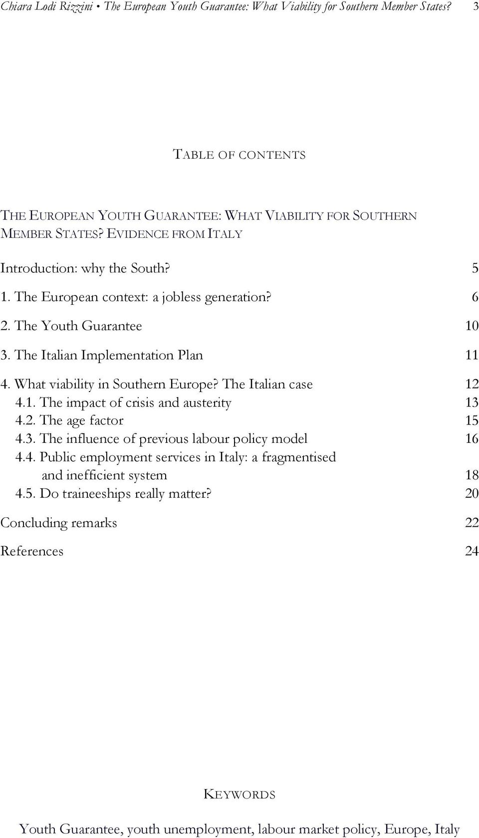 What viability in Southern Europe? The Italian case 4.1. The impact of crisis and austerity 4.2. The age factor 4.3. The influence of previous labour policy model 4.4. Public employment services in Italy: a fragmentised and inefficient system 4.