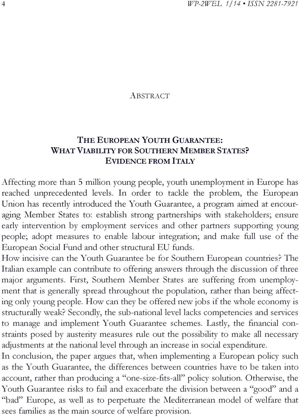 In order to tackle the problem, the European Union has recently introduced the Youth Guarantee, a program aimed at encouraging Member States to: establish strong partnerships with stakeholders;