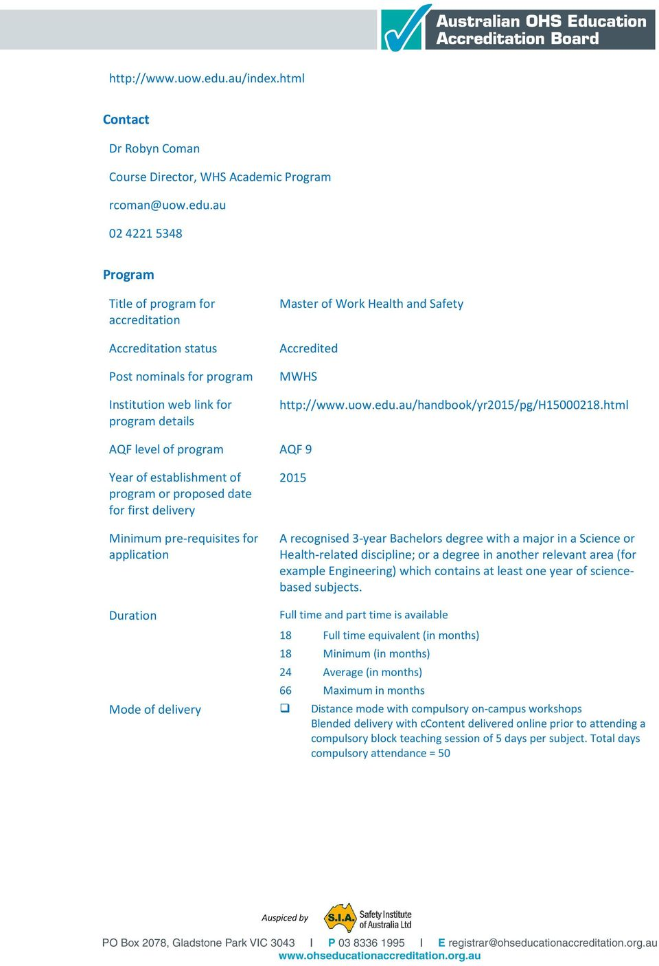 au 0242215348 Title of program for accreditation Accreditation status Post nominals for program Institution web link for program details Master of Work Health and Safety Accredited MWHS