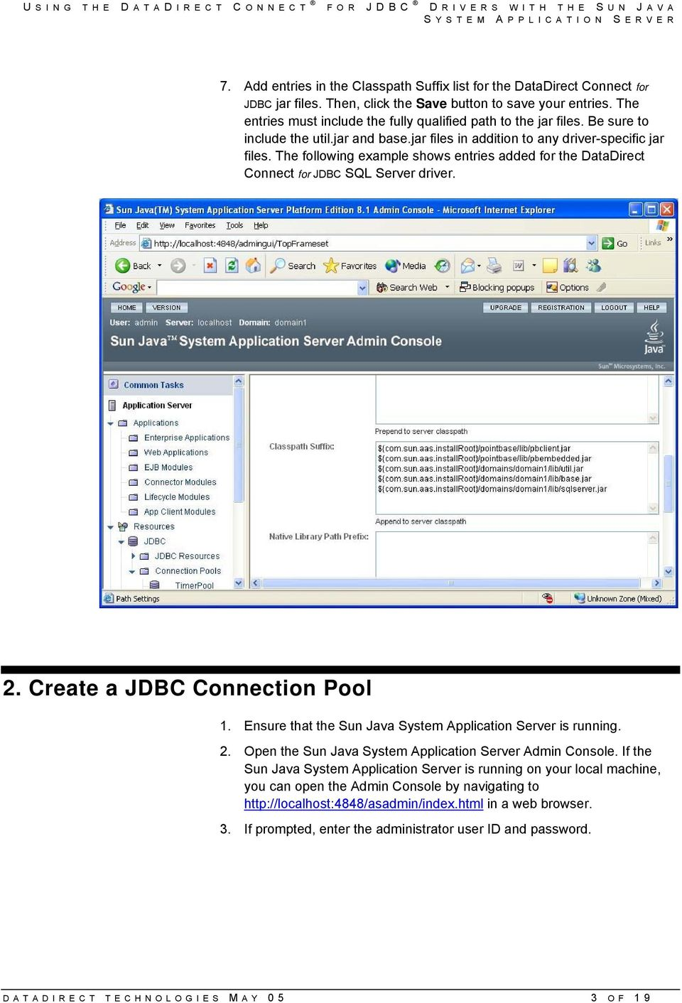 The following example shows entries added for the DataDirect Connect for JDBC SQL Server driver. 2. Create a JDBC Connection Pool 1. Ensure that the Sun Java System Application Server is running. 2. Open the Sun Java System Application Server Admin Console.