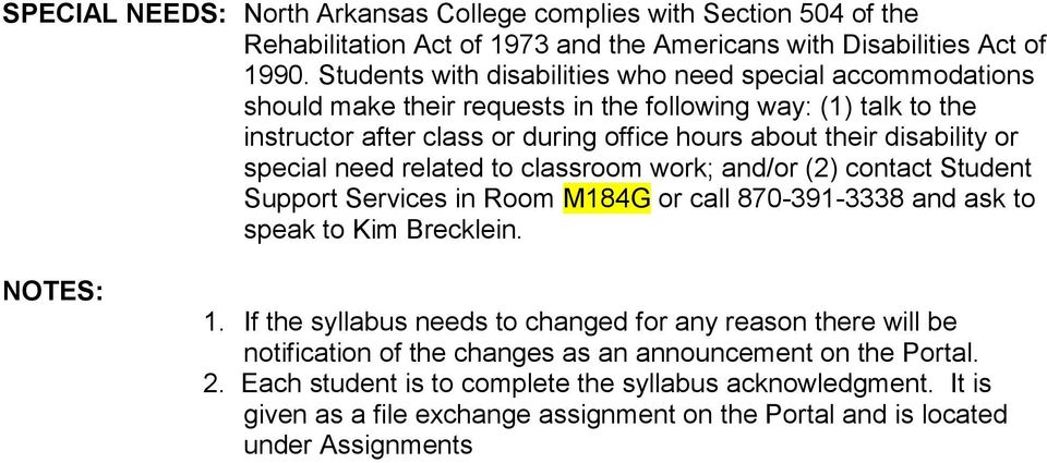 or special need related to classroom work; and/or (2) contact Student Support Services in Room M184G or call 870-391-3338 and ask to speak to Kim Brecklein. NOTES: 1.