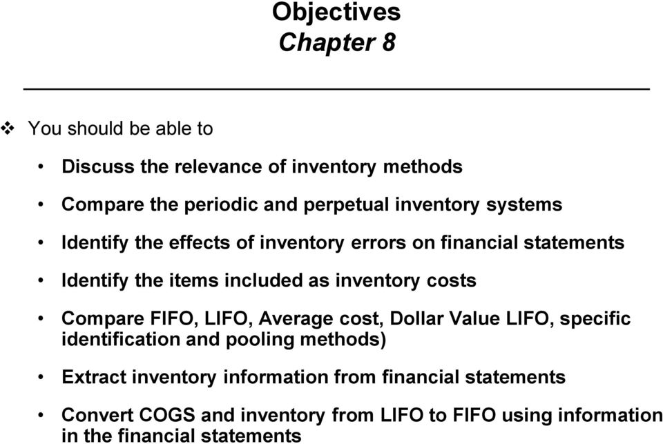 costs Compare FIFO, LIFO, Average cost, Dollar Value LIFO, specific identification and pooling methods) Extract inventory
