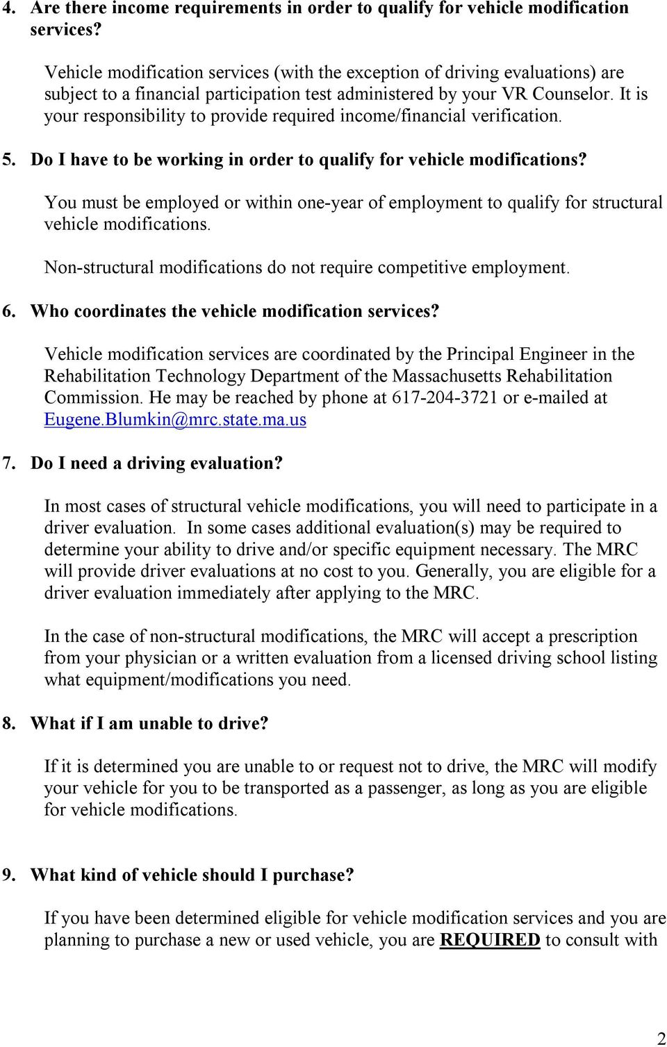 It is your responsibility to provide required income/financial verification. 5. Do I have to be working in order to qualify for vehicle modifications?