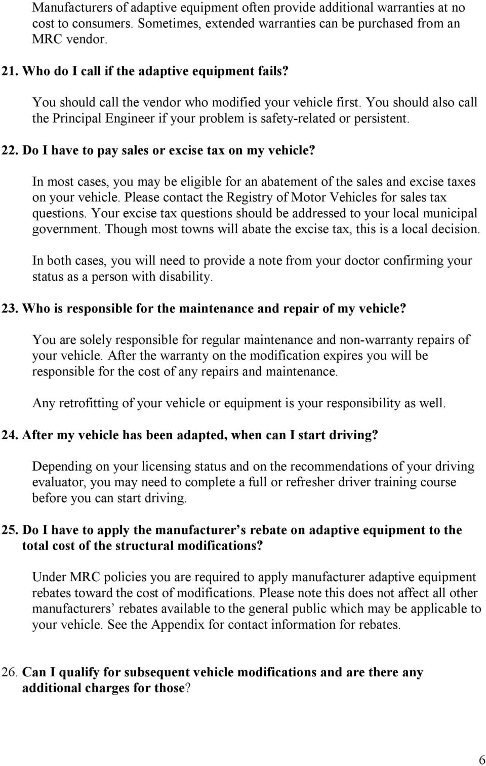 22. Do I have to pay sales or excise tax on my vehicle? In most cases, you may be eligible for an abatement of the sales and excise taxes on your vehicle.