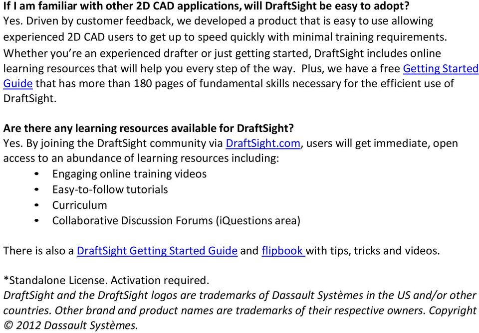Whether you re an experienced drafter or just getting started, DraftSight includes online learning resources that will help you every step of the way.