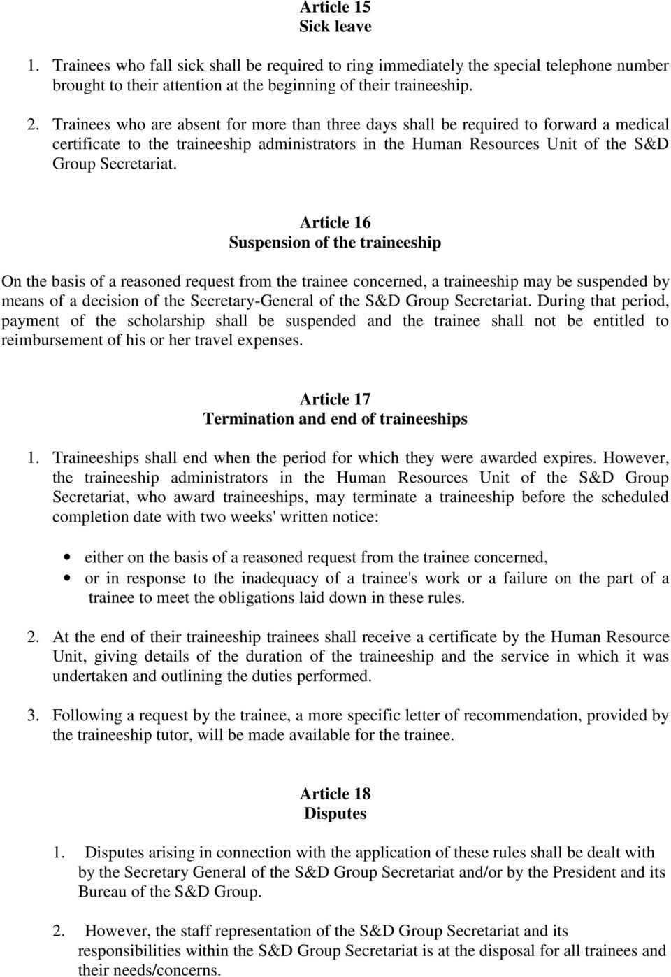 Article 16 Suspension of the traineeship On the basis of a reasoned request from the trainee concerned, a traineeship may be suspended by means of a decision of the Secretary-General of the S&D Group