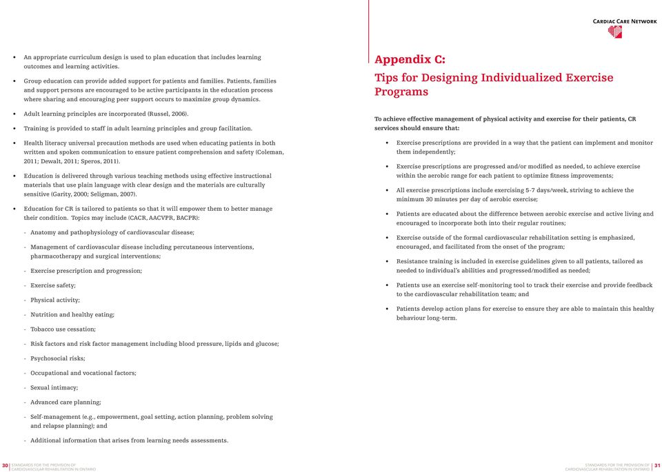 Adult learning principles are incorporated (Russel, 2006). Training is provided to staff in adult learning principles and group facilitation.