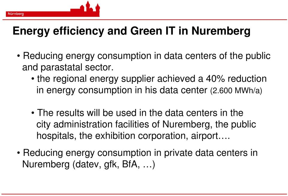 600 MWh/a) The results will be used in the data centers in the city administration facilities of Nuremberg, the public