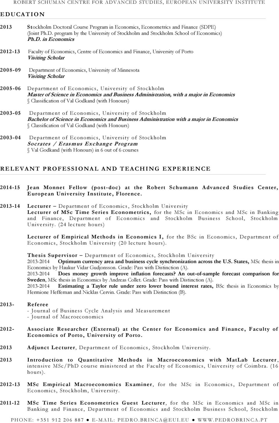 Department of Economics, University of Stockholm Master of Science in Economics and Business Administration, with a major in Economics Classification of Val Godkand (with Honours) 2003-05 Department