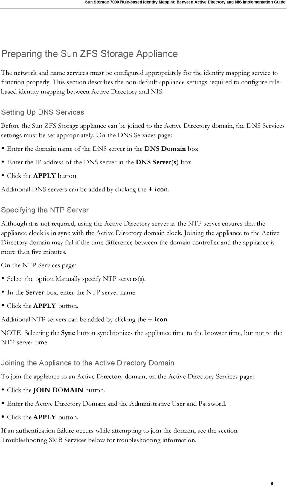Setting Up DNS Services Before the Sun ZFS Storage appliance can be joined to the Active Directory domain, the DNS Services settings must be set appropriately.