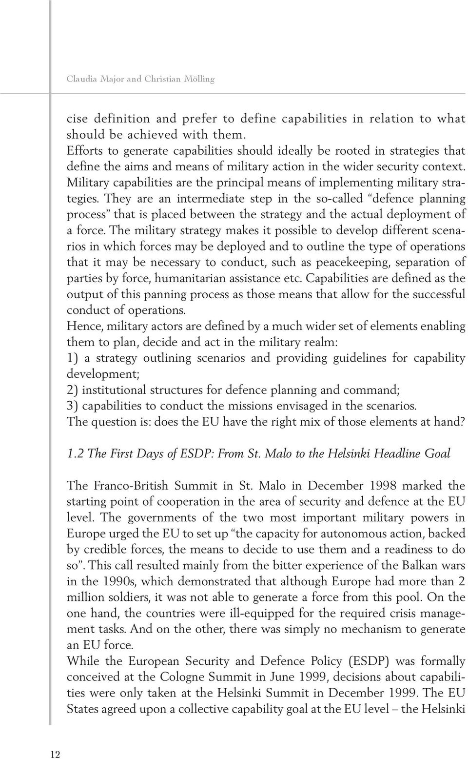 Military capabilities are the principal means of implementing military strategies.