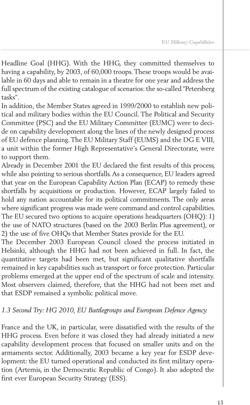 In addition, the Member States agreed in 1999/2000 to establish new political and military bodies within the EU Council.