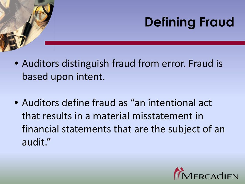Auditors define fraud as an intentional act that