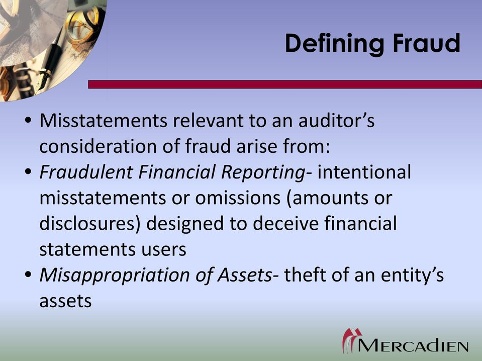 misstatements or omissions (amounts or disclosures) designed to deceive
