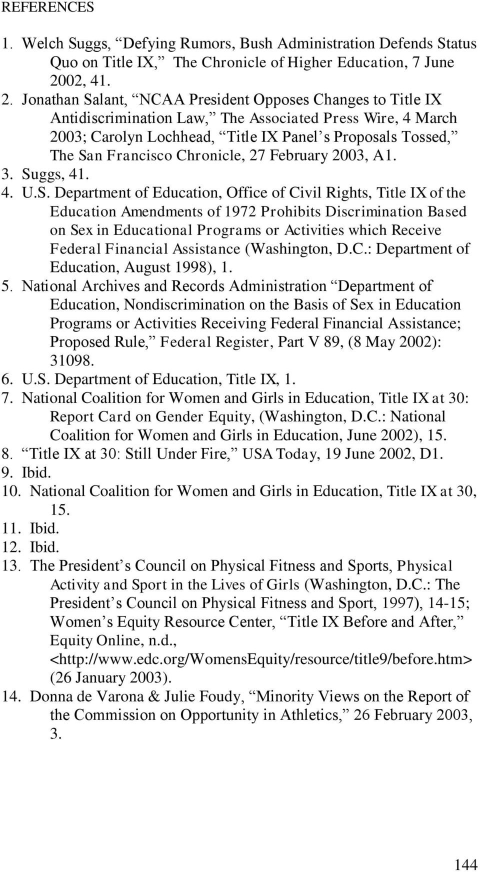 Jonathan Salant, NCAA President Opposes Changes to Title IX Antidiscrimination Law, The Associated Press Wire, 4 March 2003; Carolyn Lochhead, Title IX Panel s Proposals Tossed, The San Francisco