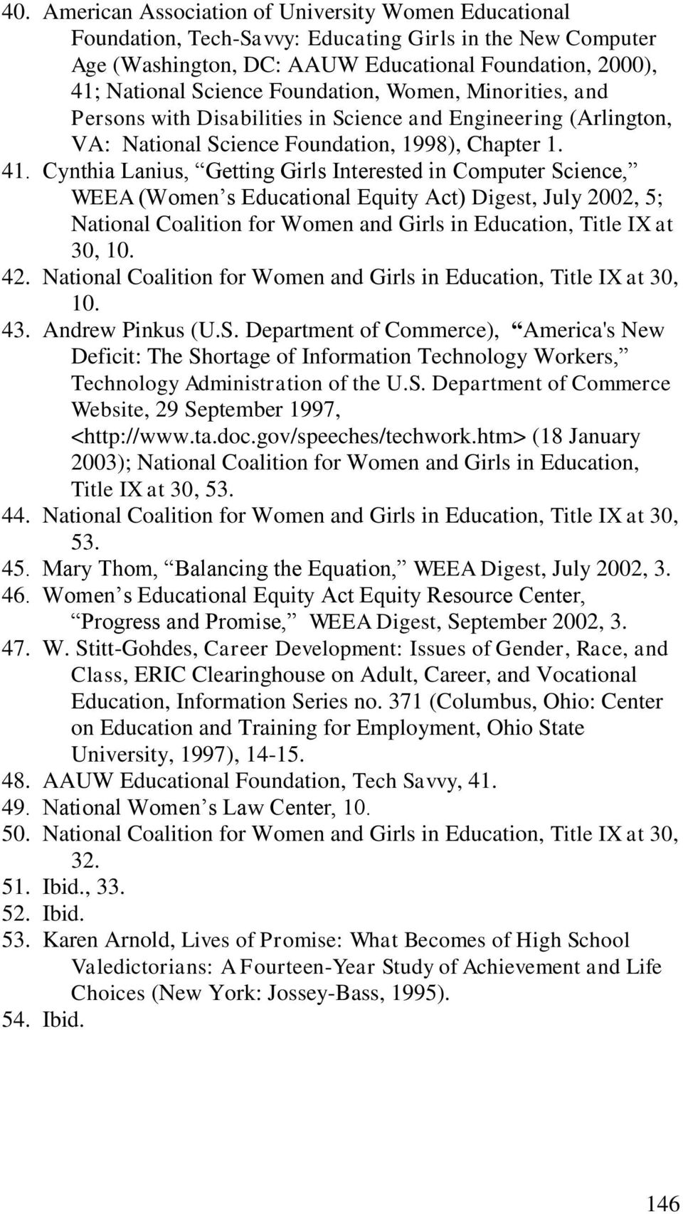 Cynthia Lanius, Getting Girls Interested in Computer Science, WEEA (Women s Educational Equity Act) Digest, July 2002, 5; National Coalition for Women and Girls in Education, Title IX at 30, 10. 42.