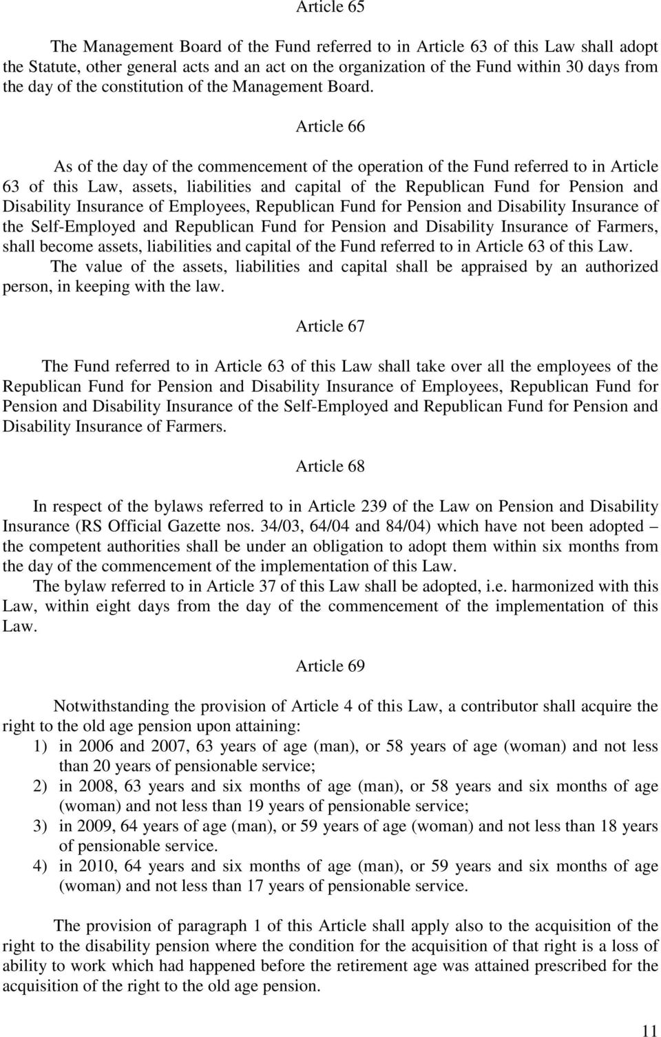 Article 66 As of the day of the commencement of the operation of the Fund referred to in Article 63 of this Law, assets, liabilities and capital of the Republican Fund for Pension and Disability