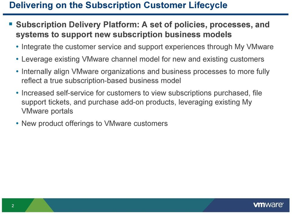 Internally align VMware organizations and business processes to more fully reflect a true subscription-based business model Increased self-service for