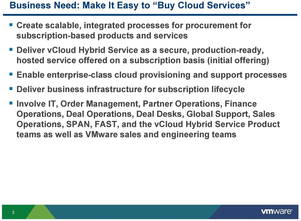 provisioning and support processes Deliver business infrastructure for subscription lifecycle Involve IT, Order Management, Partner Operations, Finance