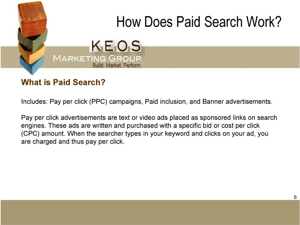 Pay per click advertisements are text or video ads placed as sponsored links on search engines.