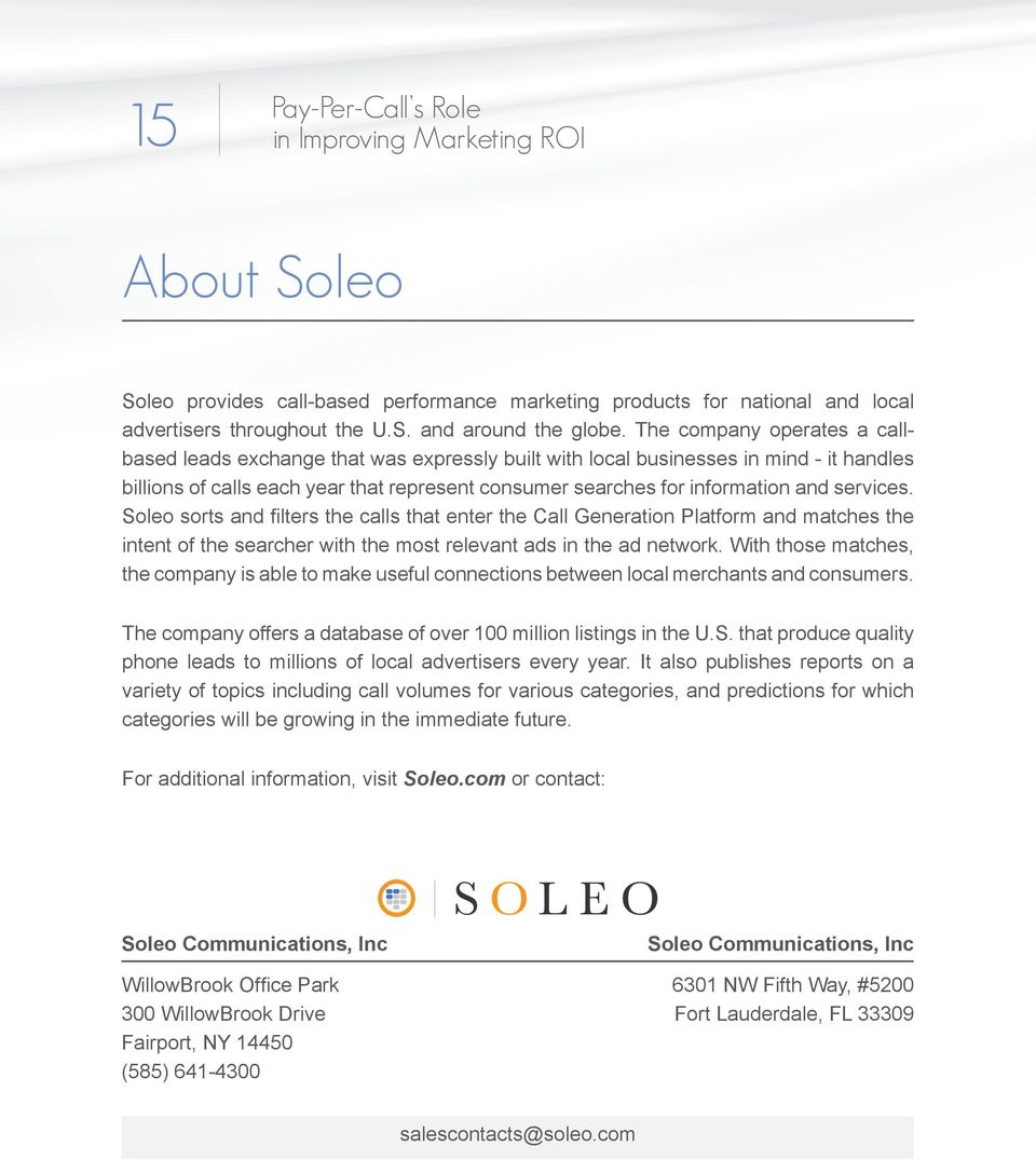 services. Soleo sorts and filters the calls that enter the Call Generation Platform and matches the intent of the searcher with the most relevant ads in the ad network.