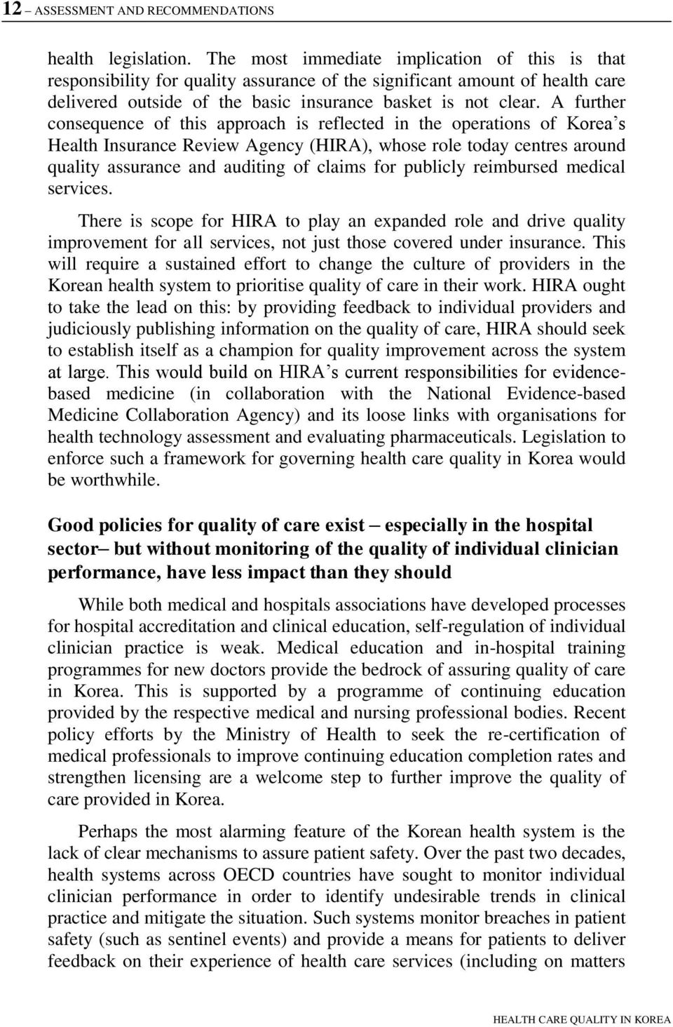 A further consequence of this approach is reflected in the operations of Korea s Health Insurance Review Agency (HIRA), whose role today centres around quality assurance and auditing of claims for