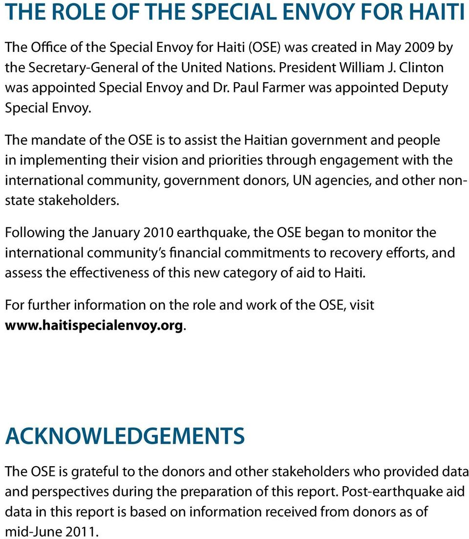 The mandate of the OSE is to assist the Haitian government and people in implementing their vision and priorities through engagement with the international community, government donors, UN agencies,