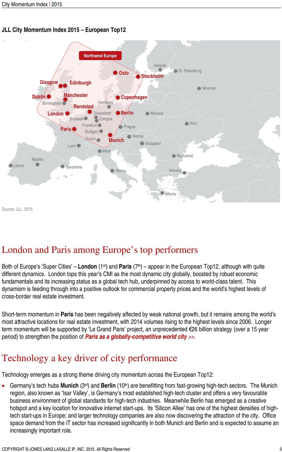 Petersburg Moscow Kiev Bucharest Istanbul Athens Source: JLL, 2015 and Paris among Europe s top performers Both of Europe s Super Cities (1 st ) and Paris (7 th ) appear in the European Top12,