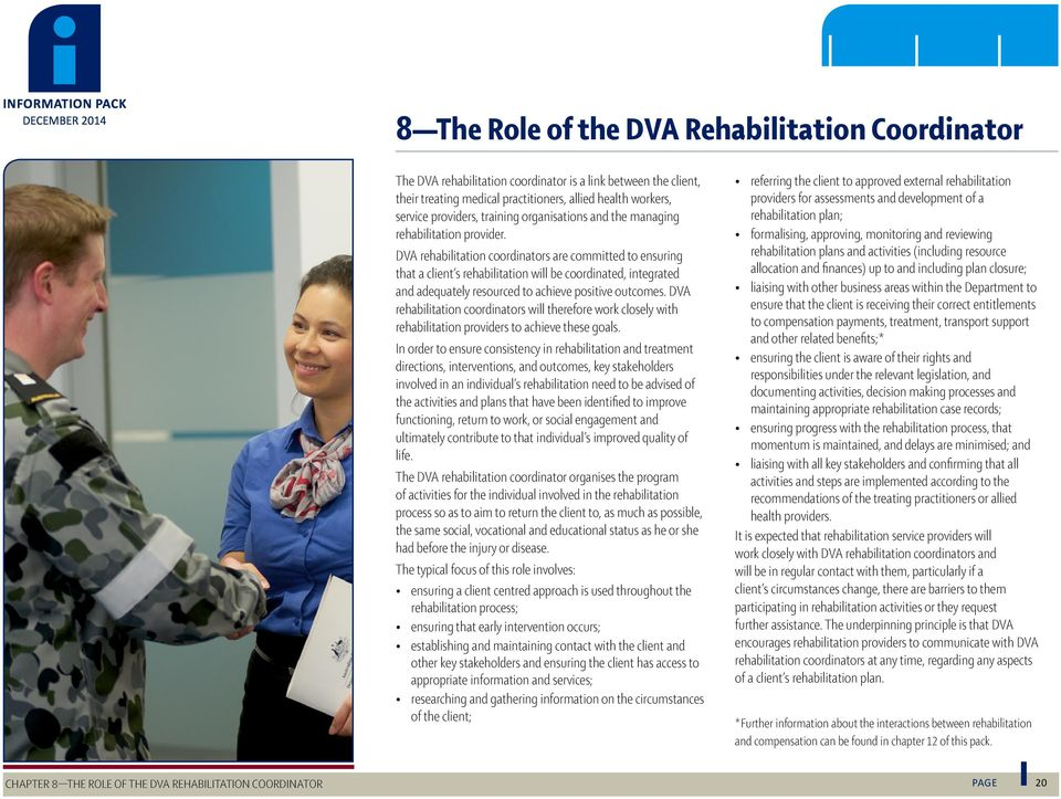 DVA rehabilitation coordinators are committed to ensuring that a client s rehabilitation will be coordinated, integrated and adequately resourced to achieve positive outcomes.