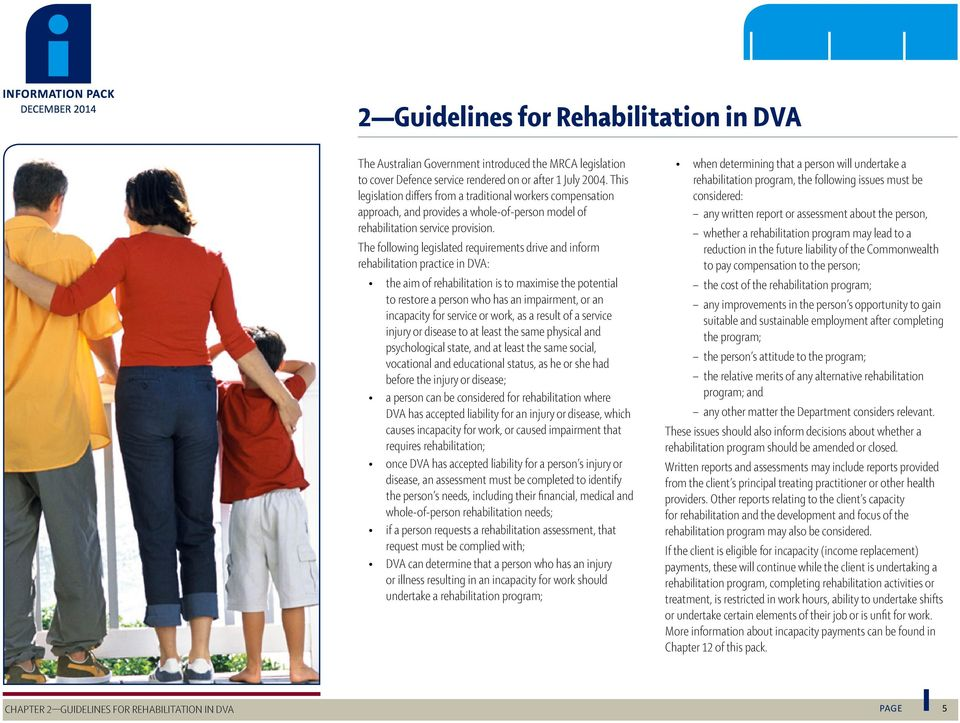 The following legislated requirements drive and inform rehabilitation practice in DVA: the aim of rehabilitation is to maximise the potential to restore a person who has an impairment, or an