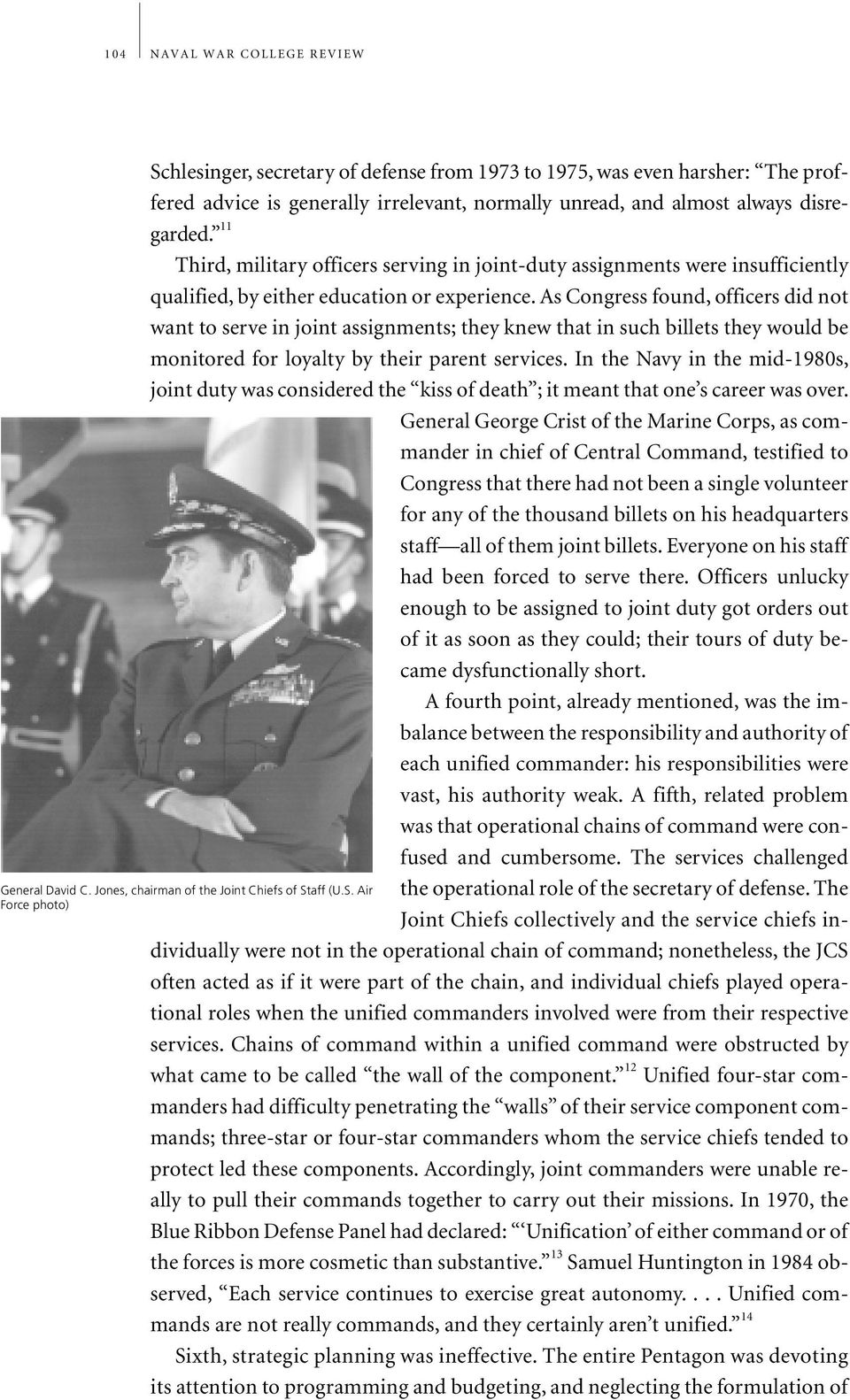 As Congress found, officers did not want to serve in joint assignments; they knew that in such billets they would be monitored for loyalty by their parent services.