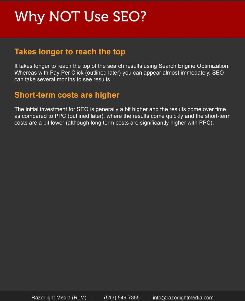 Short-term costs are higher The initial investment for SEO is generally a bit higher and the results come over time as compared to PPC