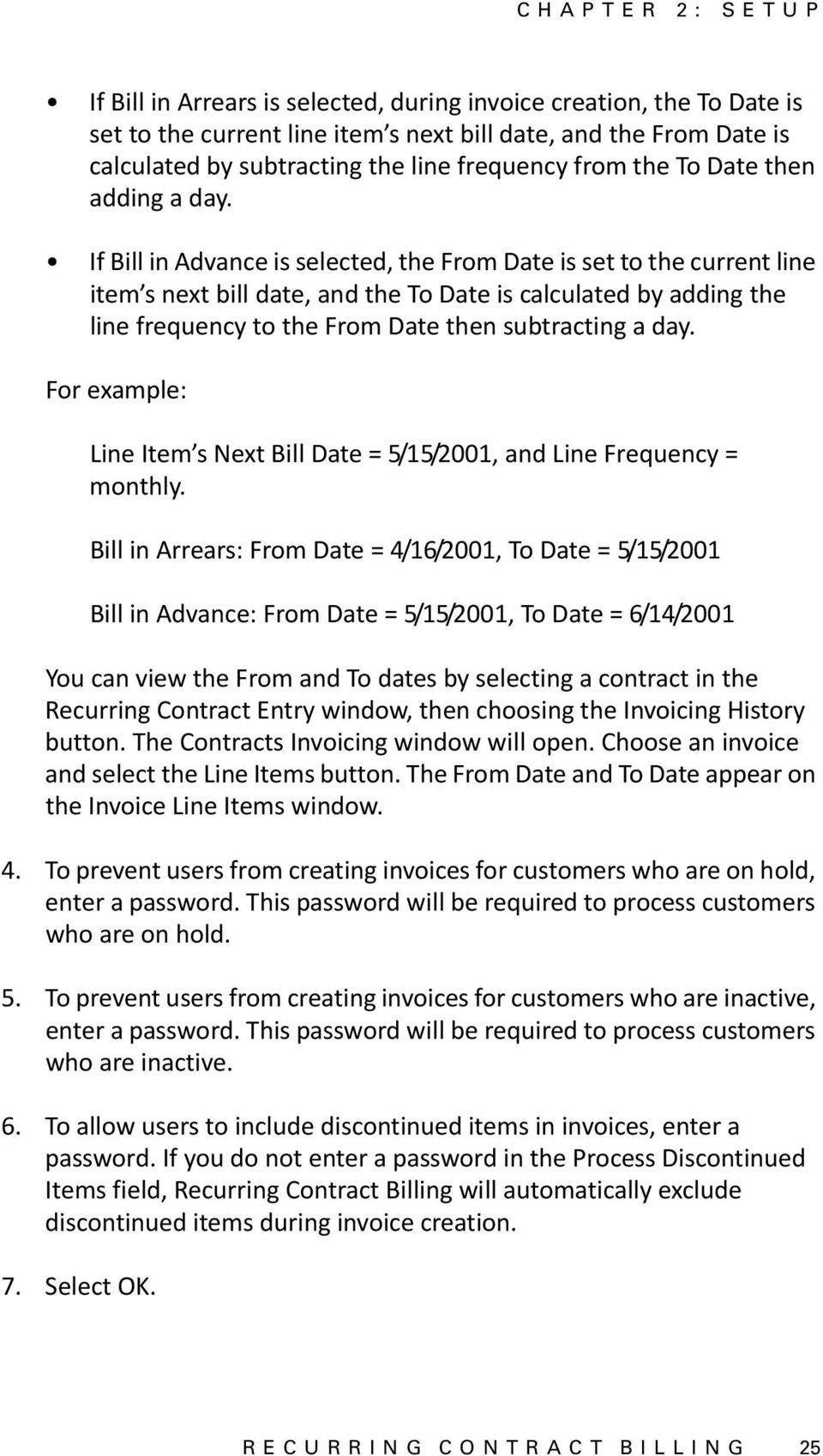 If Bill in Advance is selected, the From Date is set to the current line item s next bill date, and the To Date is calculated by adding the line frequency to the From Date then subtracting a day.