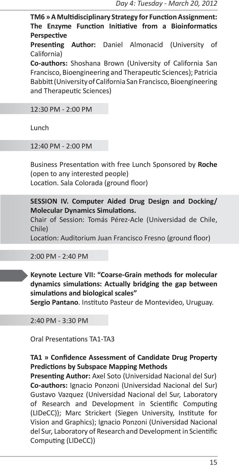 Bioengineering and Therapeutic Sciences) 12:30 PM - 2:00 PM Lunch 12:40 PM - 2:00 PM Business Presentation with free Lunch Sponsored by Roche (open to any interested people) Location.