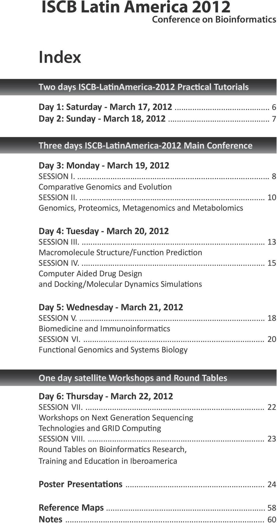 ... 10 Genomics, Proteomics, Metagenomics and Metabolomics Day 4: Tuesday - March 20, 2012 SESSION III.... 13 Macromolecule Structure/Function Prediction SESSION IV.