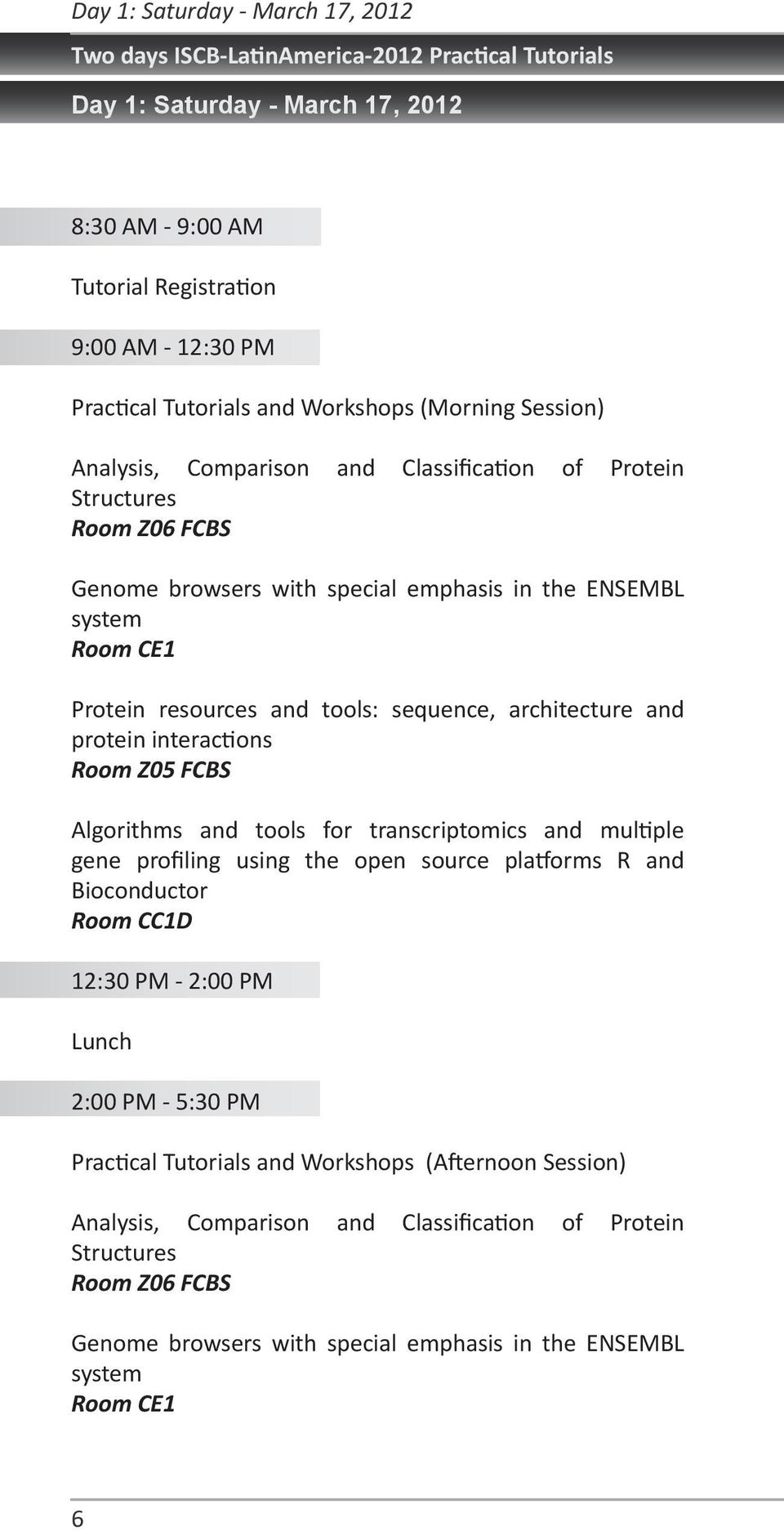 tools: sequence, architecture and protein interactions Room Z05 FCBS Algorithms and tools for transcriptomics and multiple gene profiling using the open source platforms R and Bioconductor Room CC1D