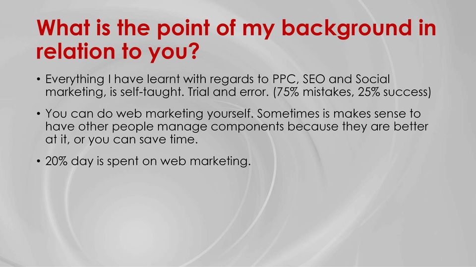 Trial and error. (75% mistakes, 25% success) You can do web marketing yourself.
