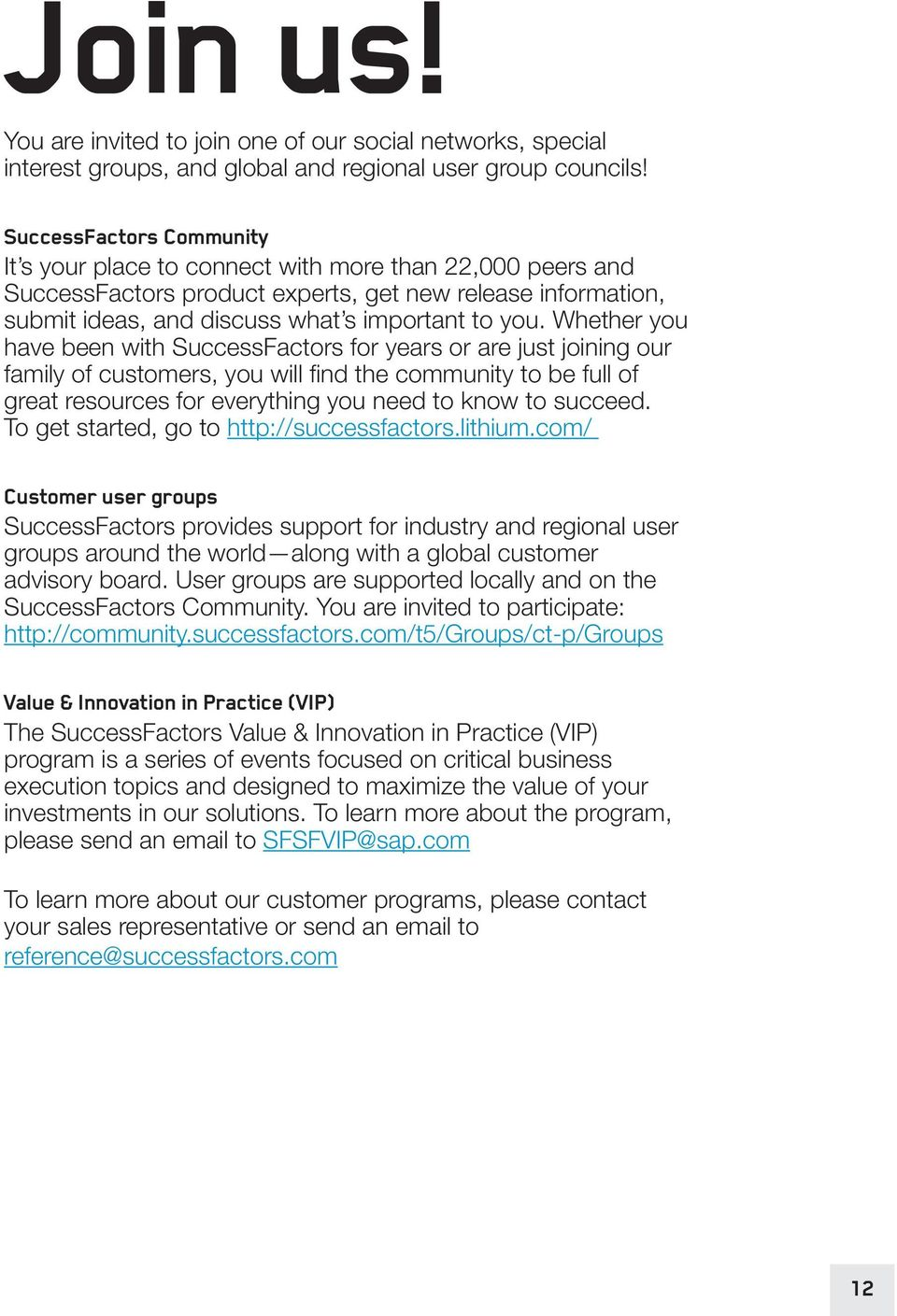 Whether you have been with SuccessFactors for years or are just joining our family of customers, you will find the community to be full of great resources for everything you need to know to succeed.