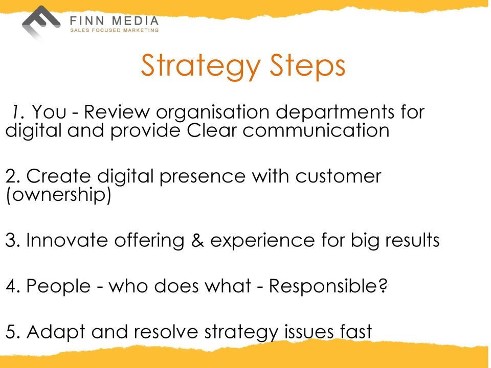communication 2. Create digital presence with customer (ownership) 3.