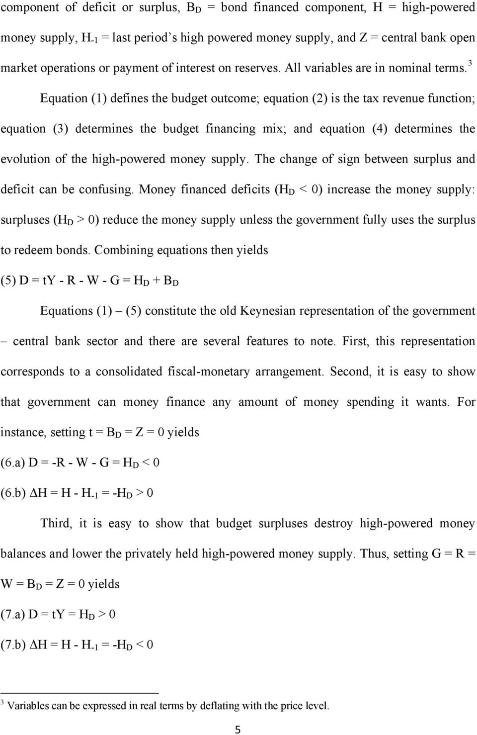 3 Equation (1) defines the budget outcome; equation (2) is the tax revenue function; equation (3) determines the budget financing mix; and equation (4) determines the evolution of the high-powered
