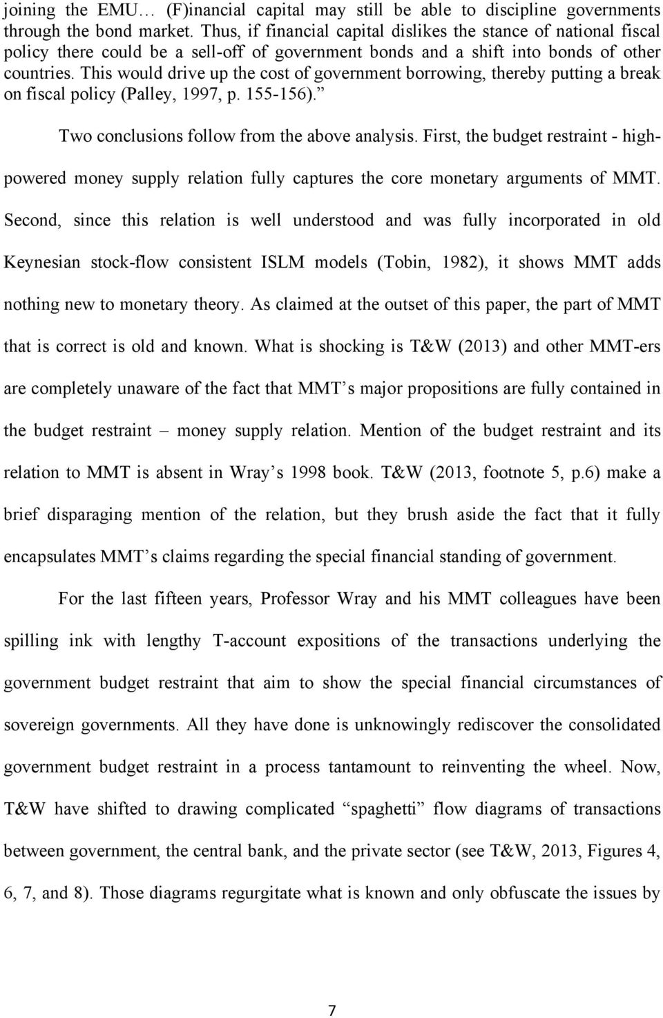 This would drive up the cost of government borrowing, thereby putting a break on fiscal policy (Palley, 1997, p. 155-156). Two conclusions follow from the above analysis.